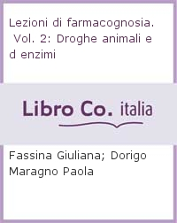 Lezioni di farmacognosia. Vol. 2: Droghe animali ed enzimi.