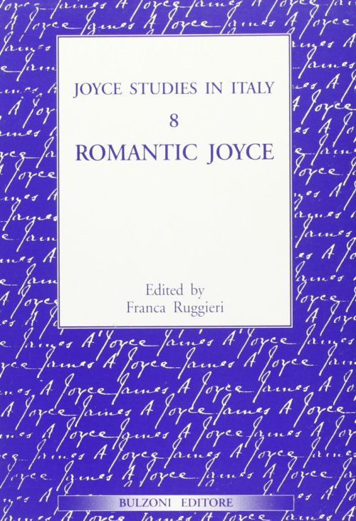 Joyce studies in Italy. Vol. 8: Romantic Joyce..