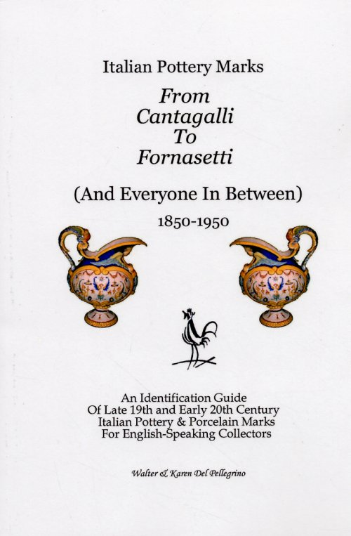 From Cantagalli To Fornasetti. (And Everyone In Between). 1850-1950. An Identification Guide Of Late 19th and Early 20th Century Italian Pottery & Porcelain Marks For English-Speaking Collectors.