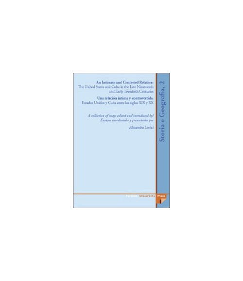 Intimate and contested relation. The United States and Cuba in the latineteenth and early twentyeth (An).