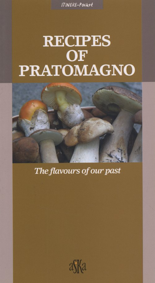 Recipes Of Pratomagno. The Flavours Of Our Past.