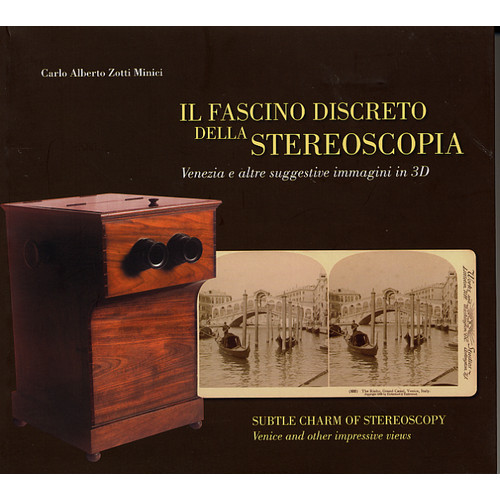 Il fascino discreto della stereoscopia. Venezia e altre suggestive immagini in 3D. The subtle charm of steroscopy. Venice and other fantastical images in 3D.