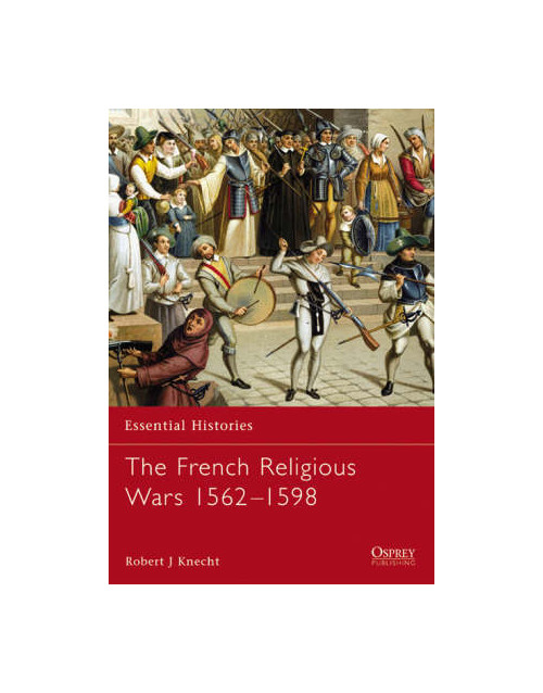 Essential histories 47 - french religious wars 151598.
