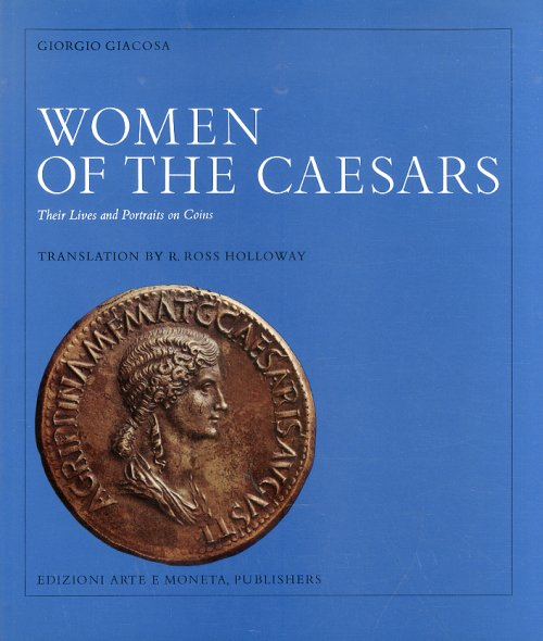 Women of the Caesars. Their Lives and Portraits on Coins.