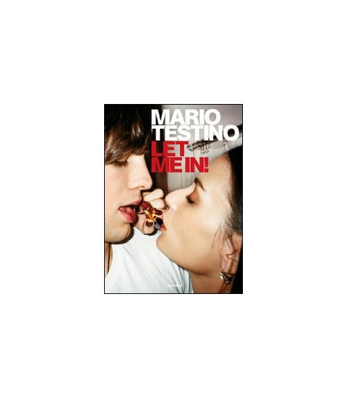 Mario Testino. Let me in! [English, French and German Ed.].