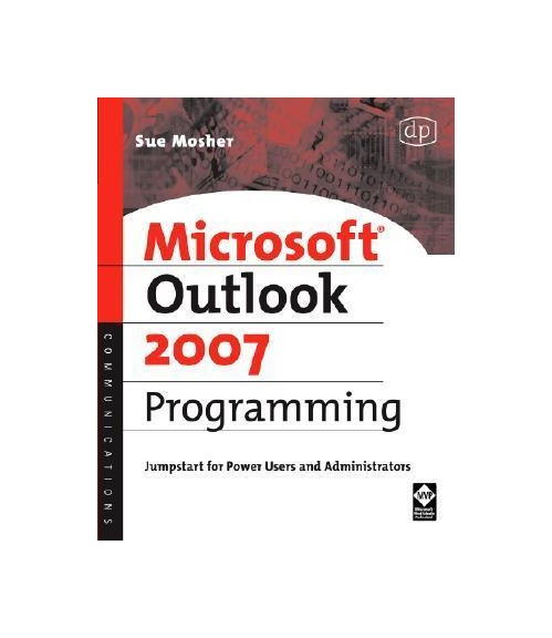 Microsoft Outlook 2007 Programming: Jumpstart for Power Users and Administrators.