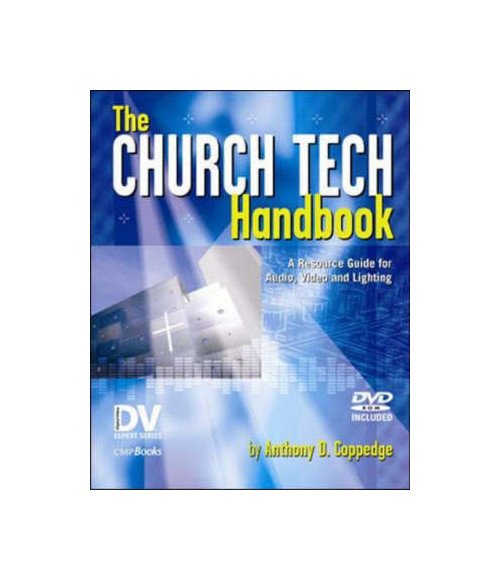 The Church Tech Handbook: A Resource Guide for Audio, Video, and Lighting.
