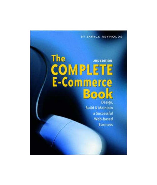 The Complete E-Commerce Book: Design, Build and Maintain a Successful Web-Based Business.