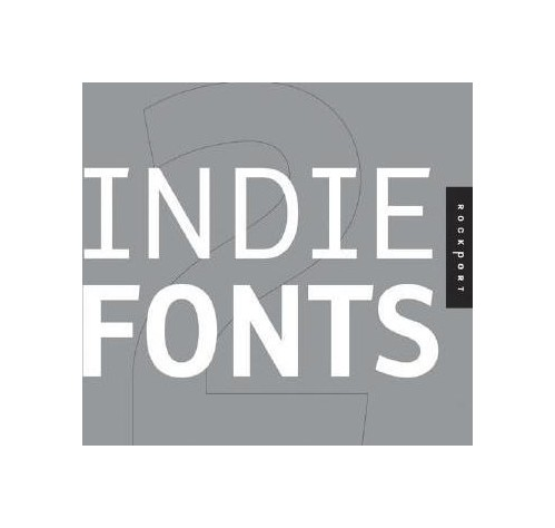 Indie Fonts 2: A Compendium of Digital Type from Independent Foundries with CDROM.