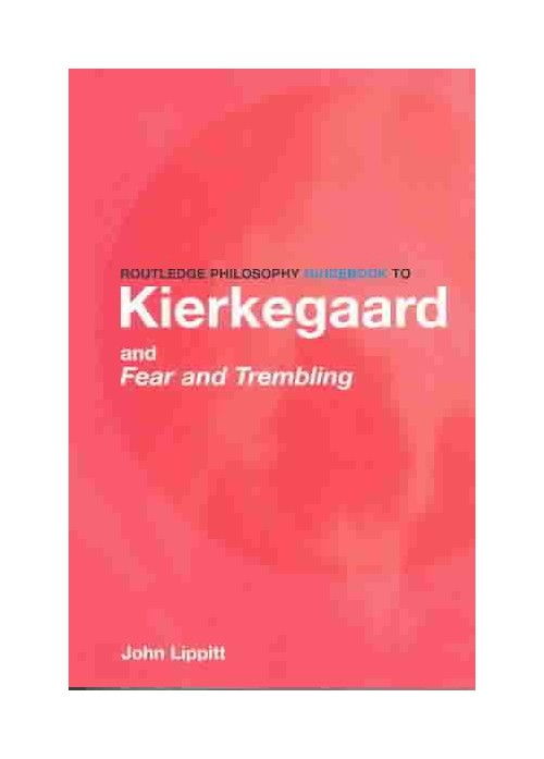 Routledge Philosophy Guidebook to Kierkegaard and Fear....