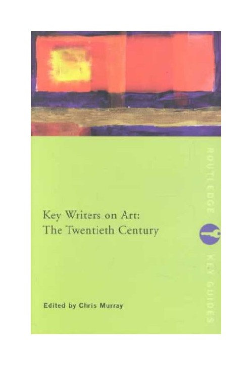Key Writers on Art: the Twentieth Century.