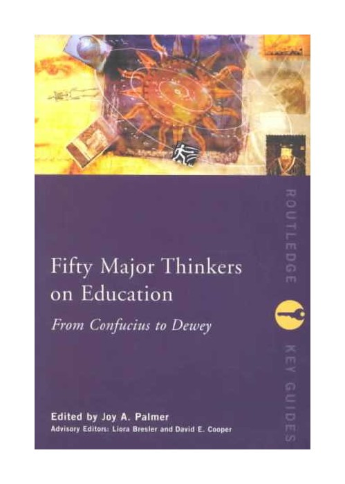 Fifty Major Thinkers on Education.