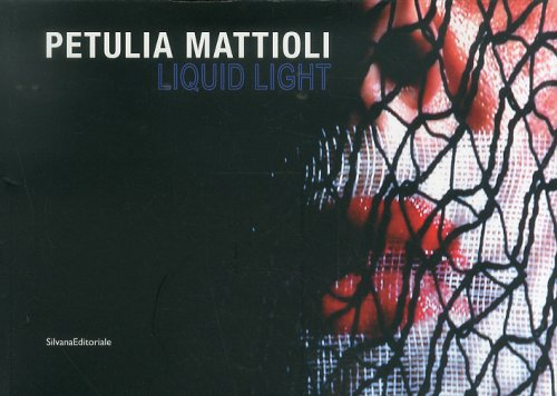 Liquid Light. Petulia Mattioli.