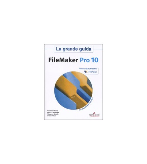 Filemaker Pro 10. La Grande Guida. con CD-ROM.