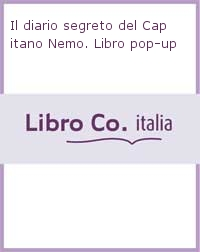 Il diario segreto del Capitano Nemo. Libro pop-up. Ediz. illustrata