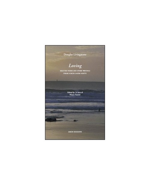 Loving. Poesie scelte e altri scrittiSelected poems and others writings.