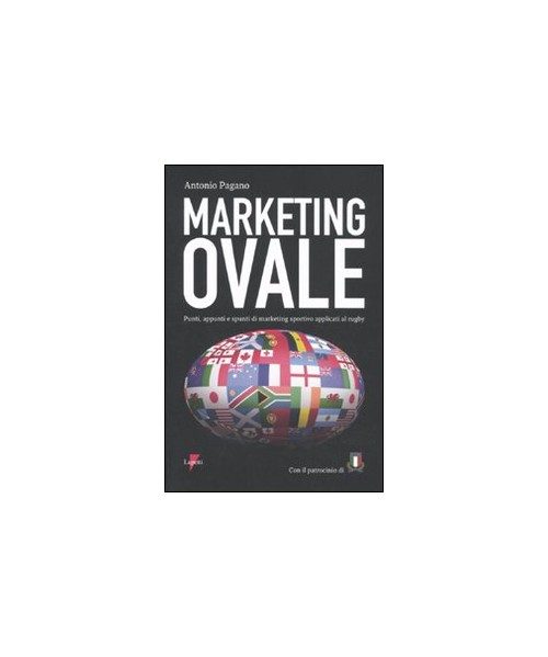 Marketing ovale. Punti, appunti e spunti di marketing sportivo applicato al rugby.