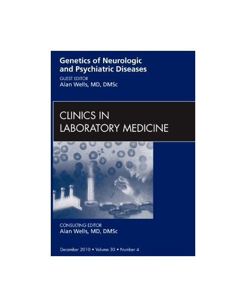 Genetics of Neurologic and Psychiatric Diseases, an Issue of.