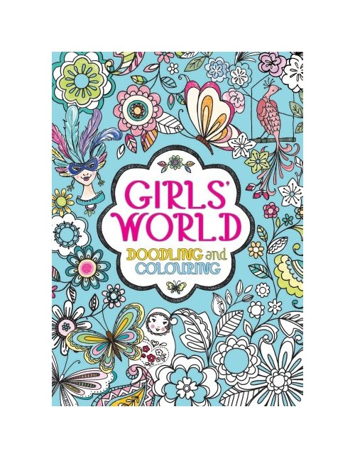 Girls' World of Doodling and Colouring.