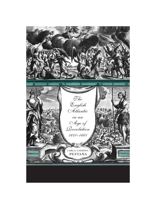 English Atlantic in an Age of Revolution, 1640-1661.