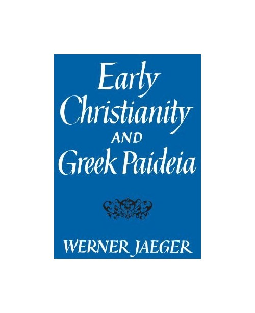 Early Christianity and Greek Paideia.
