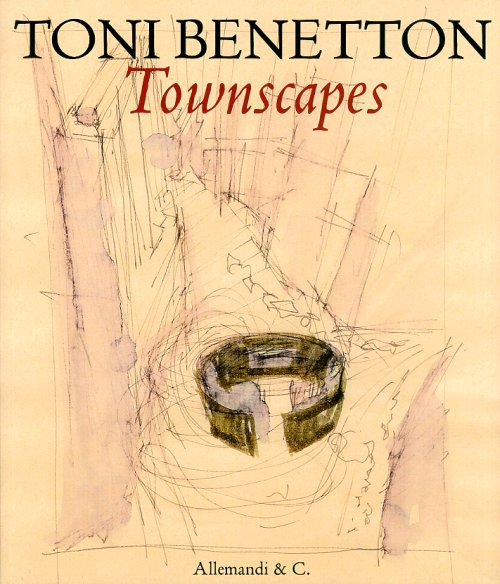 Toni Benetton. Townscapes.