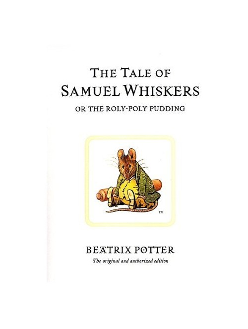 Tale of Samuel Whiskers, or the Roly-poly Pudding.