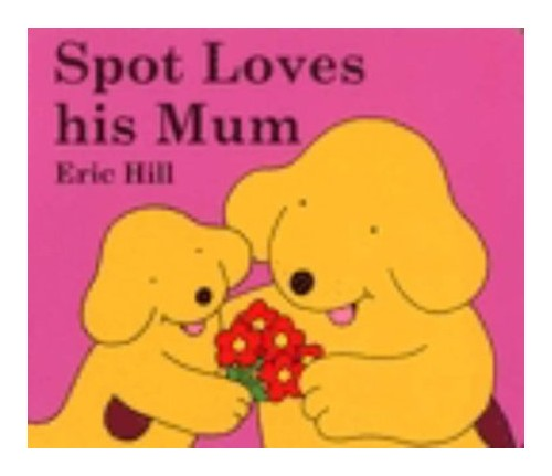 Spot Loves His Mum.
