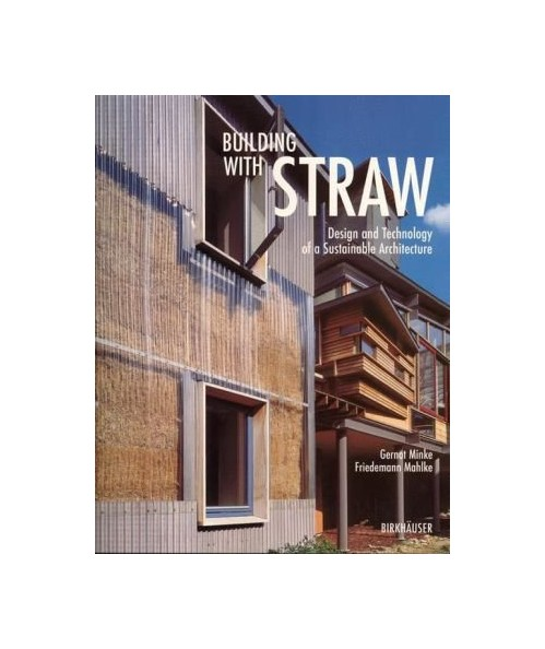 Building with Straw. Design and Technology of a Sustainable Architecture.
