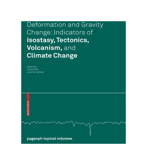 Deformation and Gravity Change. Indicators of Isostasy, Tectonics, Volcanism, and Climate Change.