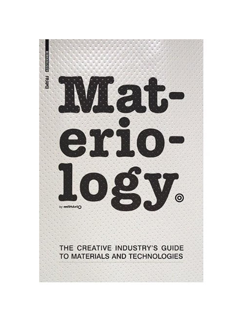 Materiology. The Creative's Guide to Materials and Technologies.