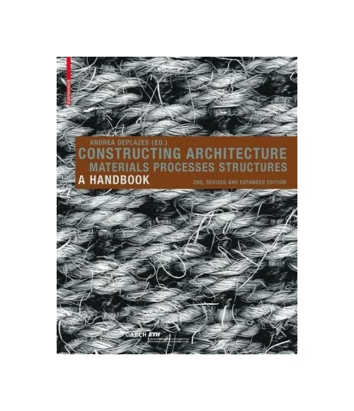 Constructing Architecture. Materials, Processes, Structures.