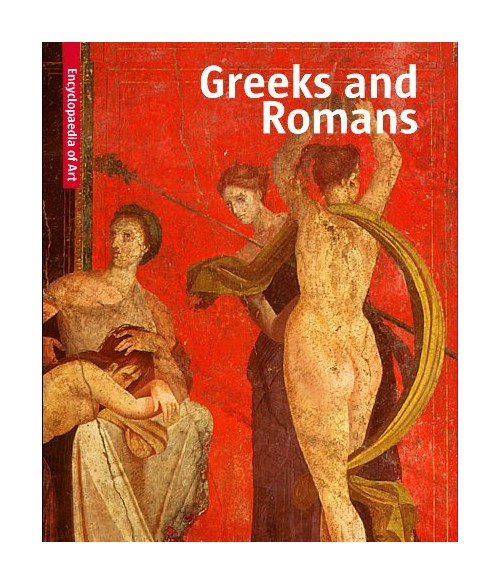Greeks & Romans. Visual Encyclopaedia of Art.