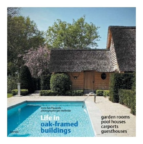 Life in Oak-framed Buildings. Garden Rooms, Pool Houses, Carports, Guesthouses.