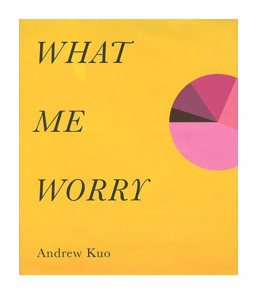 Andrew Kuo. What Me Worry.