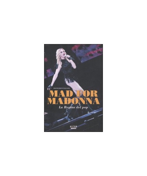 Mad For Madonna. La Regina del Pop.