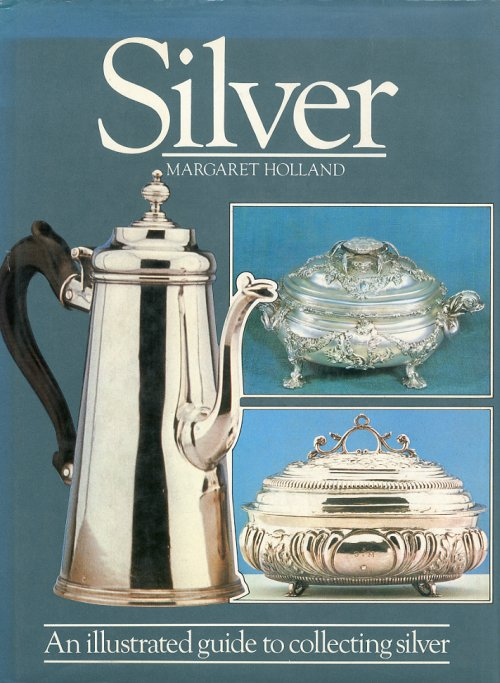 Silver. An Illustrated Guide to Collecting Silver.