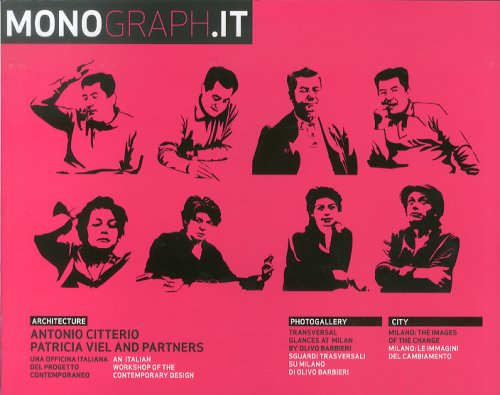 Monograph.it. Vol.3. Antonio Citterio, Patricia Viel & partners. Officina italiana del progetto contemporaneo. [Ed. Italiana e Inglese].