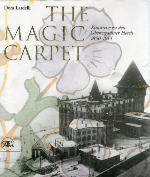 The Magic Carpet. Kunstreise zu den Oberengadiner Hotels 1850-1914.