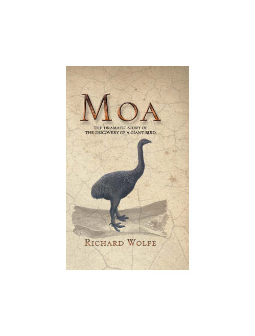 Moa: the Dramatic Story behind the Discovery of a Giant Bird.