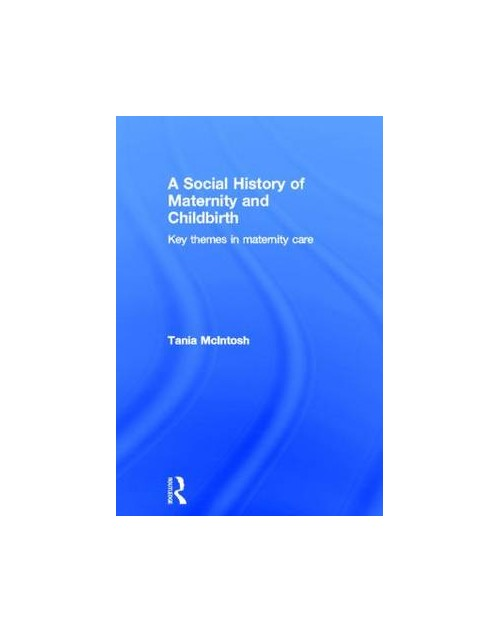 Social History of Maternity and Childbirth.