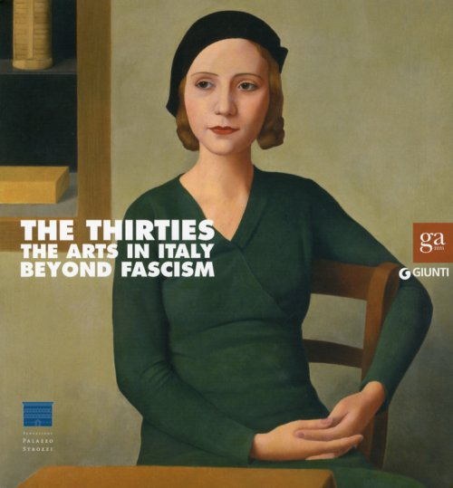The Thirties. The Arts in Italy Beyond Fascism.