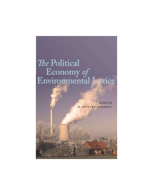 Political Economy of Environmental Justice.