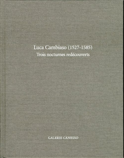 Luca Cambiaso (1527 - 1585). Trois Nocturnes Redécouverts. [English and French Ed.].