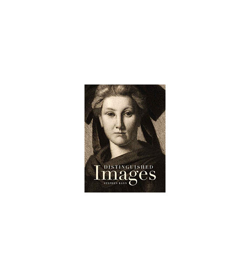 Distinguished Images. Prints and the Visual Economy in Nineteenth-Century France.
