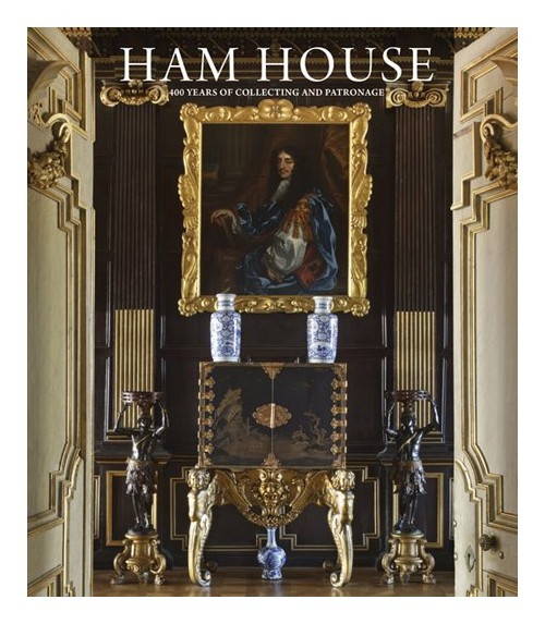 Ham House. Four Hundred Years of Collecting and Patronage.