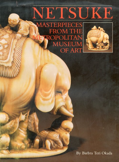 Netsuke. Masterpieces From the Metropolitan Museum of Art.