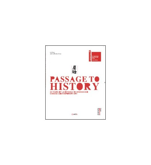 Passage to history. 20 years of la Biennale di Venezia and chinese contempary art. Ediz. italiana e inglese.