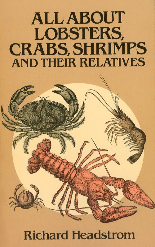All About Lobsters, Crabs, Shrimps and Their Relatives.
