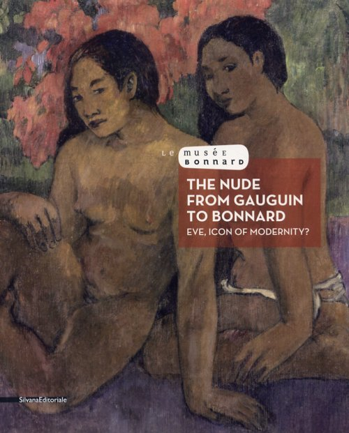 The nude from Gauguin to Bonnard. Eve, icon of modernity? [English Ed.].